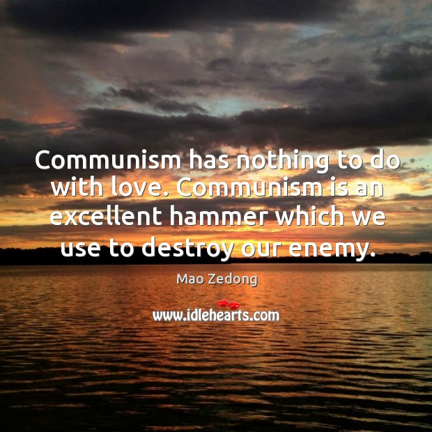 Communism has nothing to do with love. Communism is an excellent hammer Image