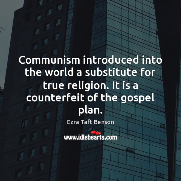 Image, Communism introduced into the world a substitute for true religion. It is