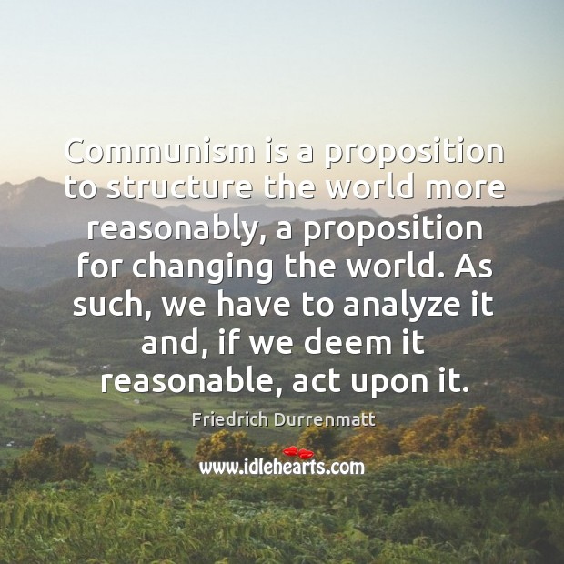 Communism is a proposition to structure the world more reasonably Friedrich Durrenmatt Picture Quote