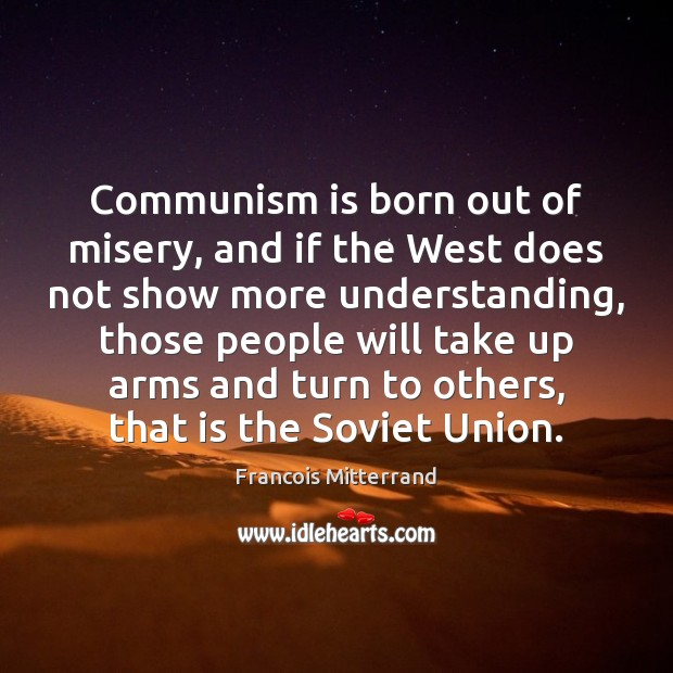 Communism is born out of misery, and if the West does not Image