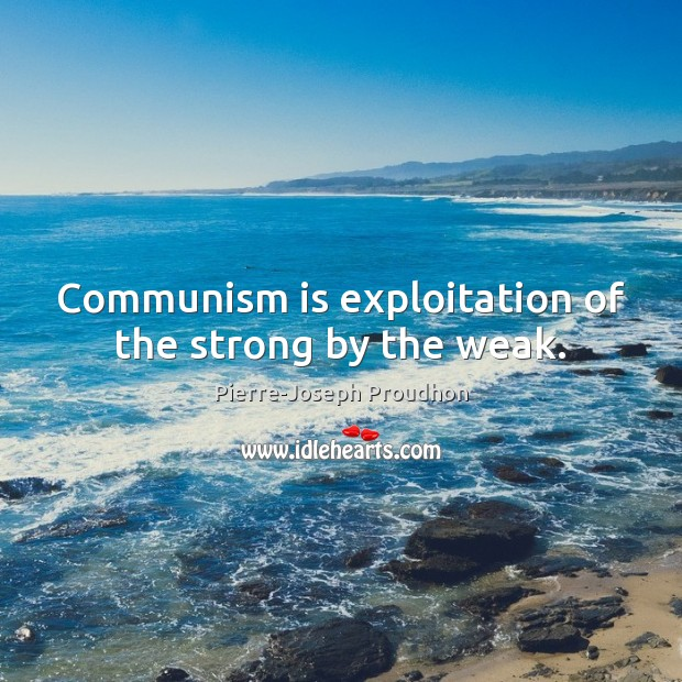 Communism is exploitation of the strong by the weak. Image