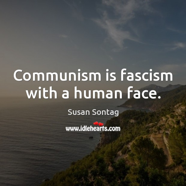 Communism is fascism with a human face. Susan Sontag Picture Quote