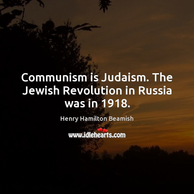 Communism is Judaism. The Jewish Revolution in Russia was in 1918. Image