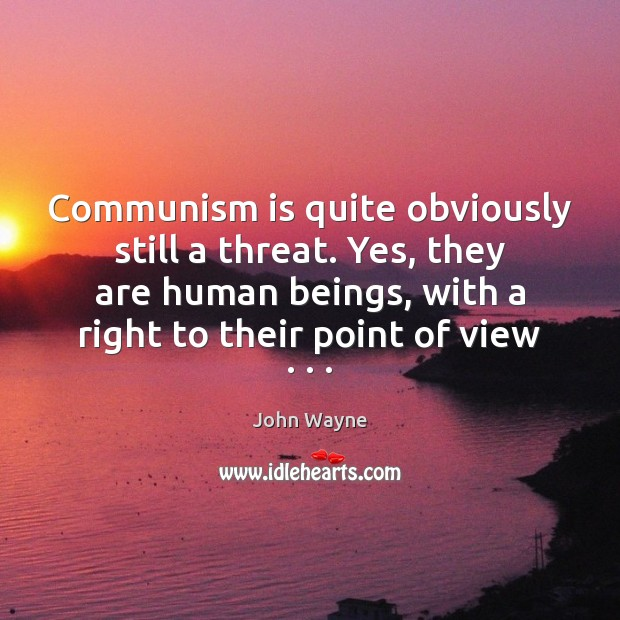 Image, Communism is quite obviously still a threat. Yes, they are human beings,