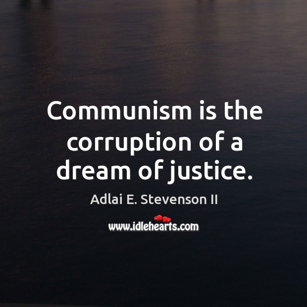 Image, Communism is the corruption of a dream of justice.