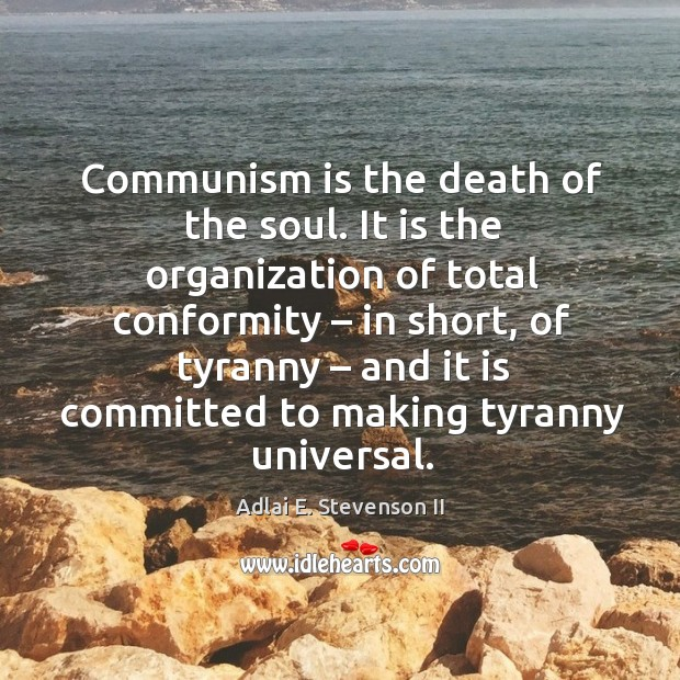 Image, Communism is the death of the soul. It is the organization of total conformity – in short