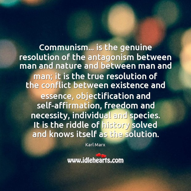 Image, Communism… is the genuine resolution of the antagonism between man and nature