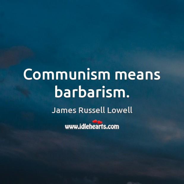 Communism means barbarism. Image