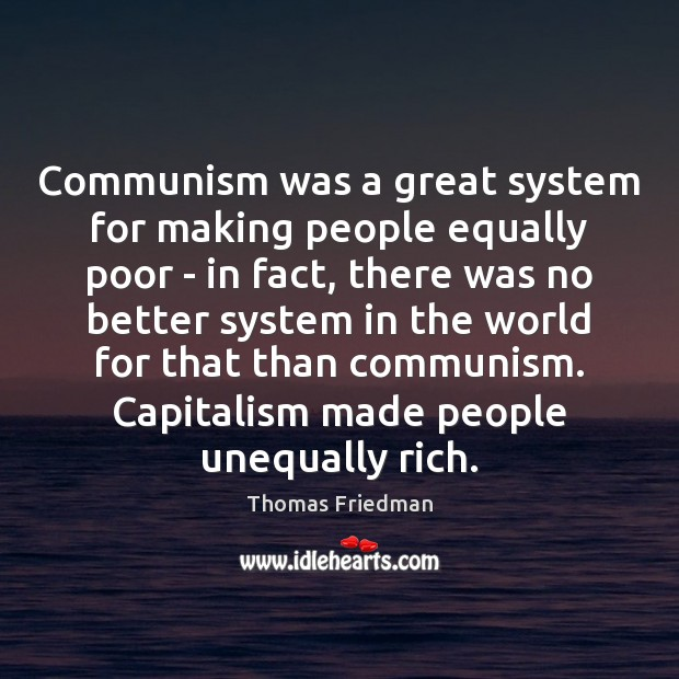 Communism was a great system for making people equally poor – in Thomas Friedman Picture Quote