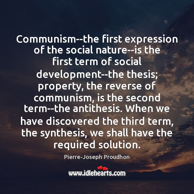 Communism–the first expression of the social nature–is the first term of social Image