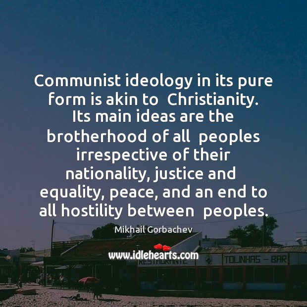 Image, Communist ideology in its pure form is akin to  Christianity. Its main