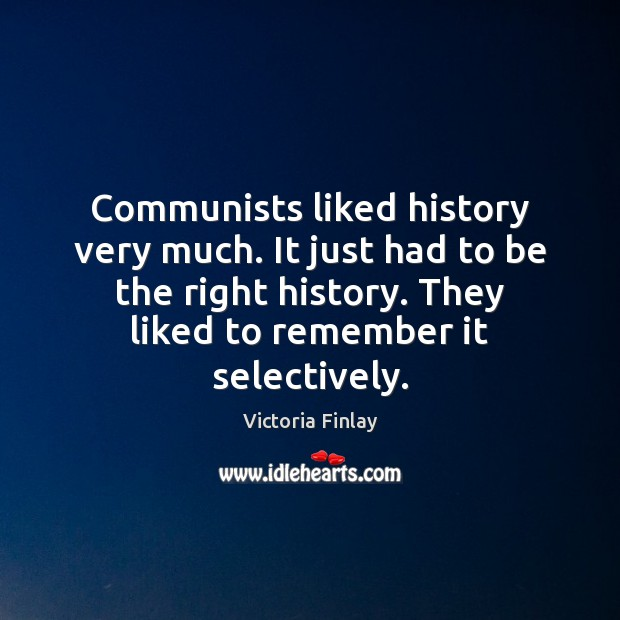 Communists liked history very much. It just had to be the right Image