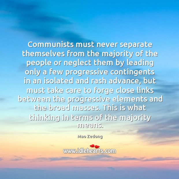 Communists must never separate themselves from the majority of the people or Image