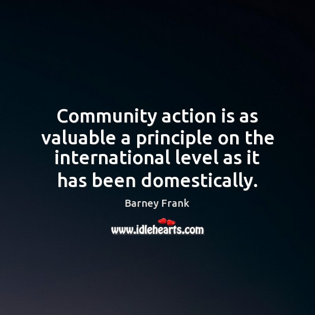 Community action is as valuable a principle on the international level as Action Quotes Image