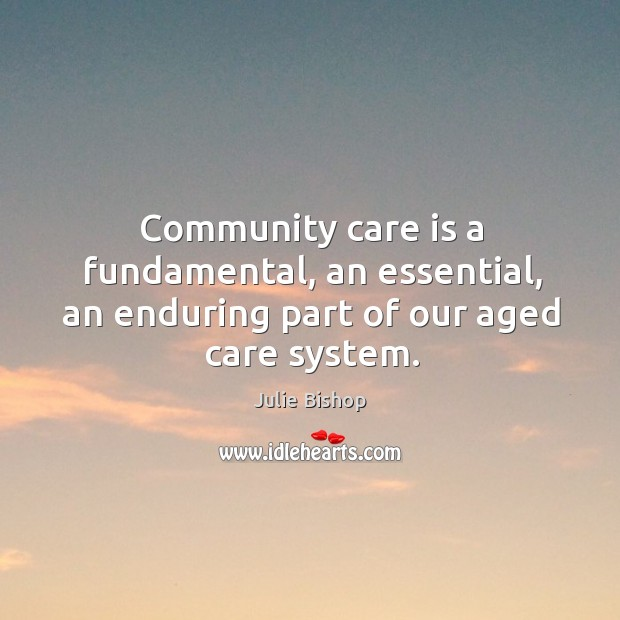 Image, Community care is a fundamental, an essential, an enduring part of our aged care system.