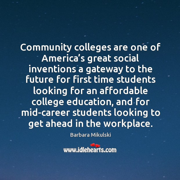 Community colleges are one of america's great social inventions a gateway to the future Barbara Mikulski Picture Quote