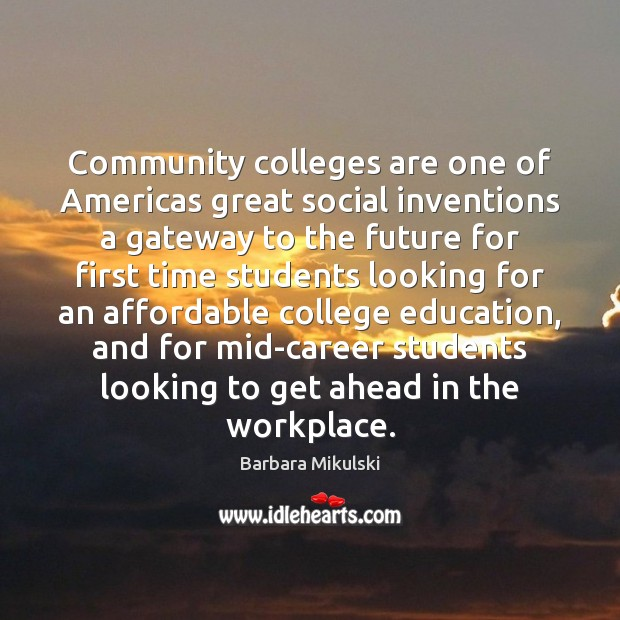 Community colleges are one of Americas great social inventions a gateway to Barbara Mikulski Picture Quote