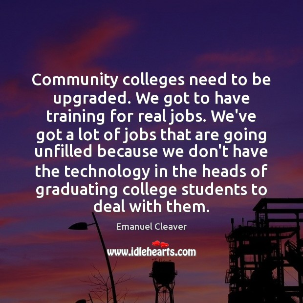 Community colleges need to be upgraded. We got to have training for Image