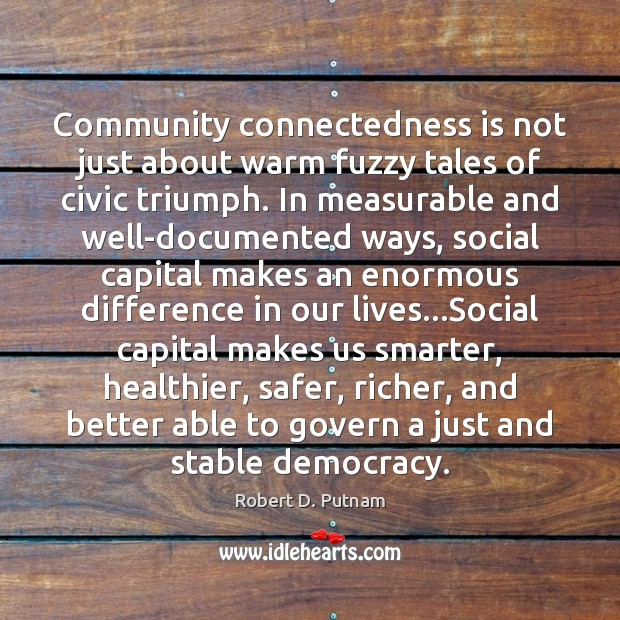 Community connectedness is not just about warm fuzzy tales of civic triumph. Image