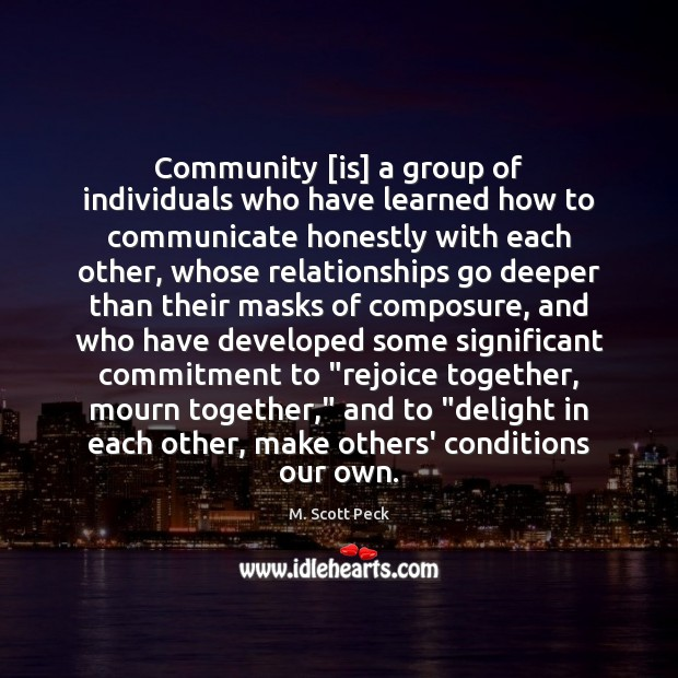 Community [is] a group of individuals who have learned how to communicate M. Scott Peck Picture Quote