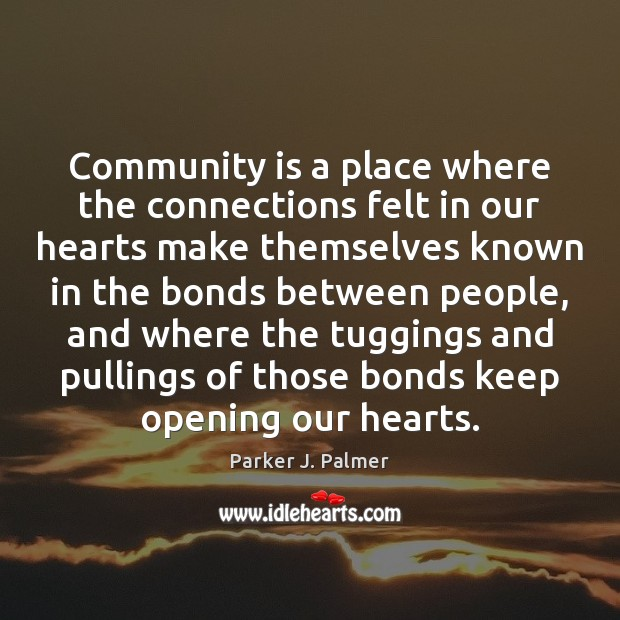 Community is a place where the connections felt in our hearts make Image
