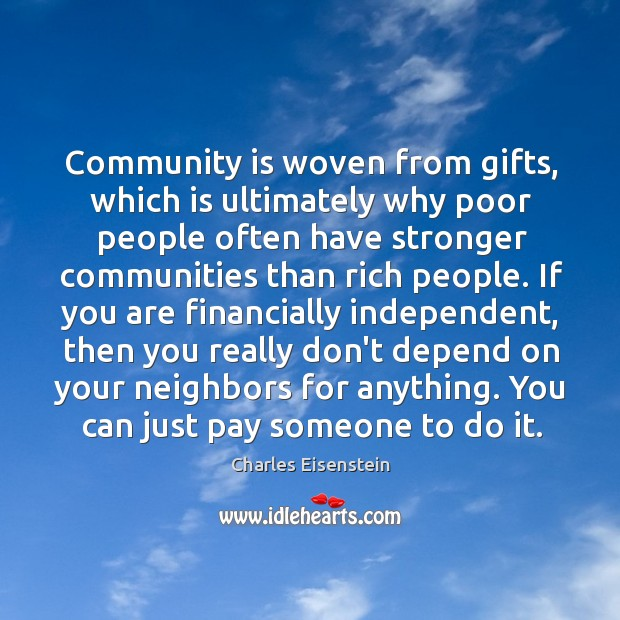Community is woven from gifts, which is ultimately why poor people often Image