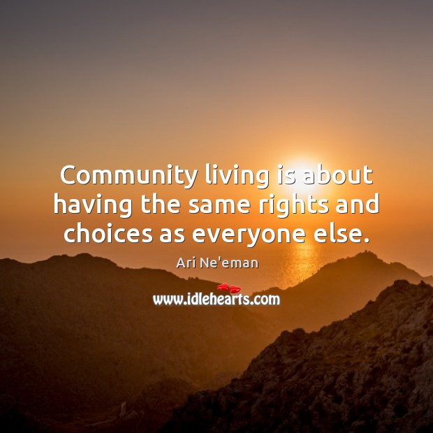 Community living is about having the same rights and choices as everyone else. Image