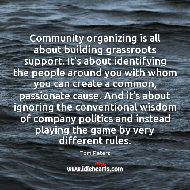 Community organizing is all about building grassroots support. It's about identifying the Image