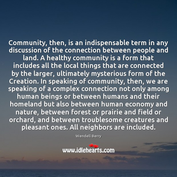 Community, then, is an indispensable term in any discussion of the connection Image