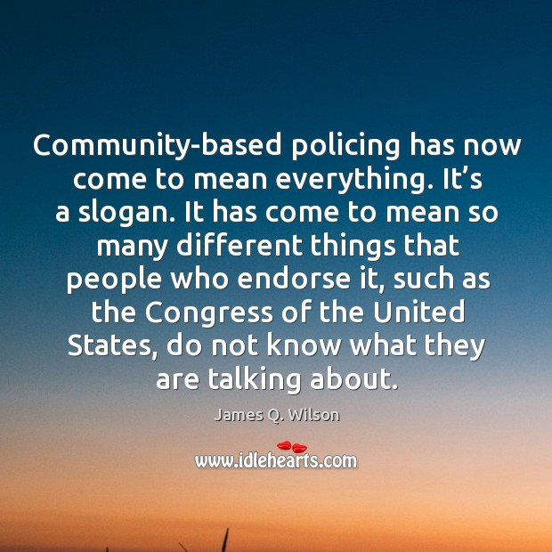 Image, Community-based policing has now come to mean everything. It's a slogan.