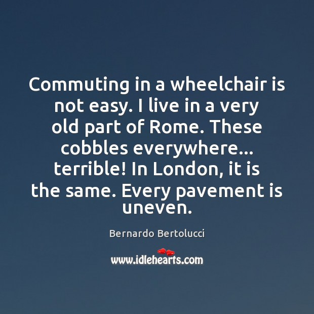 Image, Commuting in a wheelchair is not easy. I live in a very
