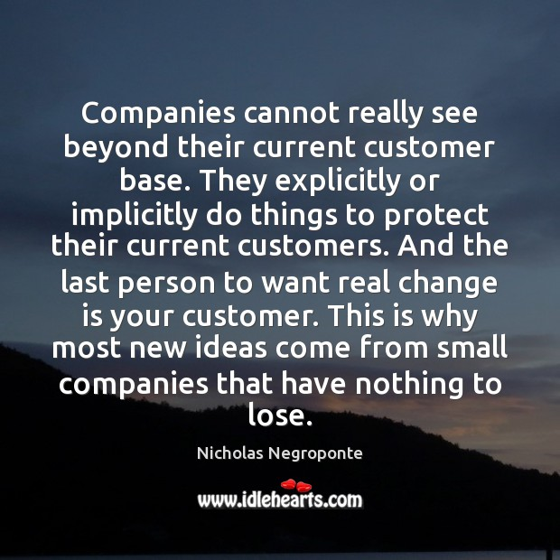 Companies cannot really see beyond their current customer base. They explicitly or Change Quotes Image