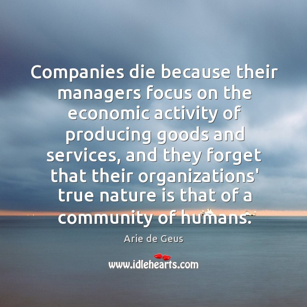 Image, Companies die because their managers focus on the economic activity of producing