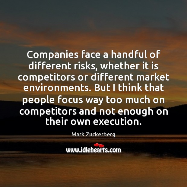 Companies face a handful of different risks, whether it is competitors or Mark Zuckerberg Picture Quote