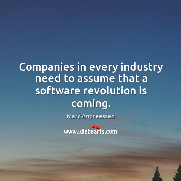 Companies in every industry need to assume that a software revolution is coming. Image