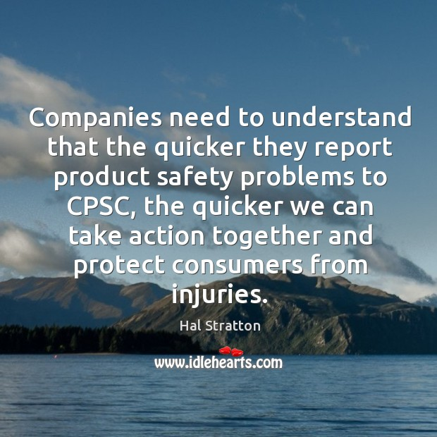Companies need to understand that the quicker they report product safety problems to cpsc Image