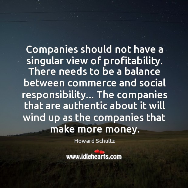 Companies should not have a singular view of profitability. There needs to Social Responsibility Quotes Image