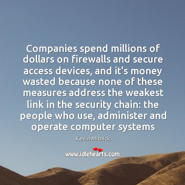 Companies spend millions of dollars on firewalls and secure access devices, and Kevin Mitnick Picture Quote