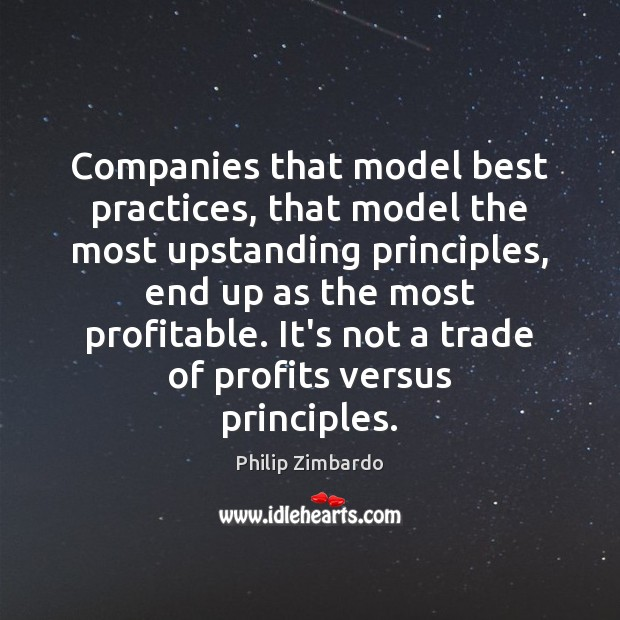 Companies that model best practices, that model the most upstanding principles, end Image