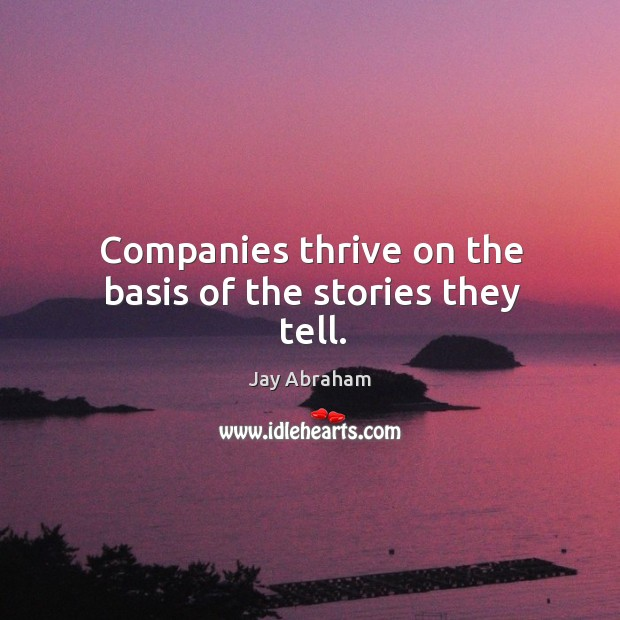 Companies thrive on the basis of the stories they tell. Image