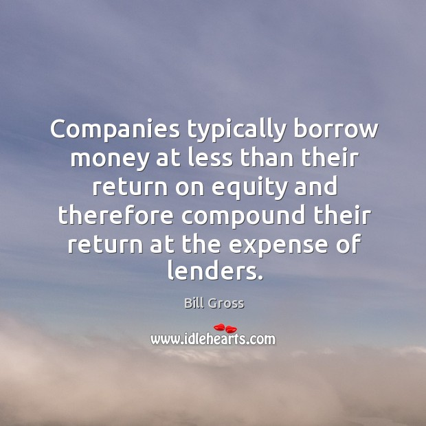 Companies typically borrow money at less than their return on equity and Image