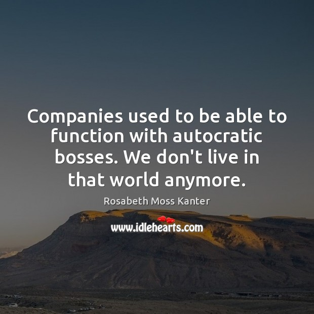 Image, Companies used to be able to function with autocratic bosses. We don't
