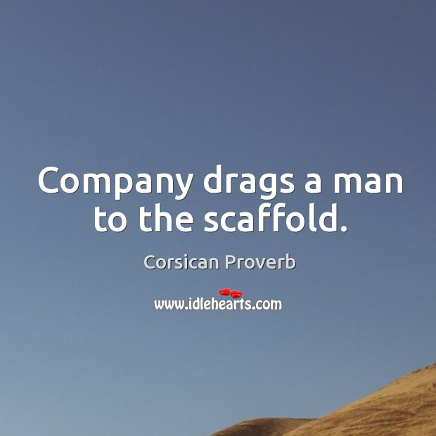 Company drags a man to the scaffold. Corsican Proverbs Image