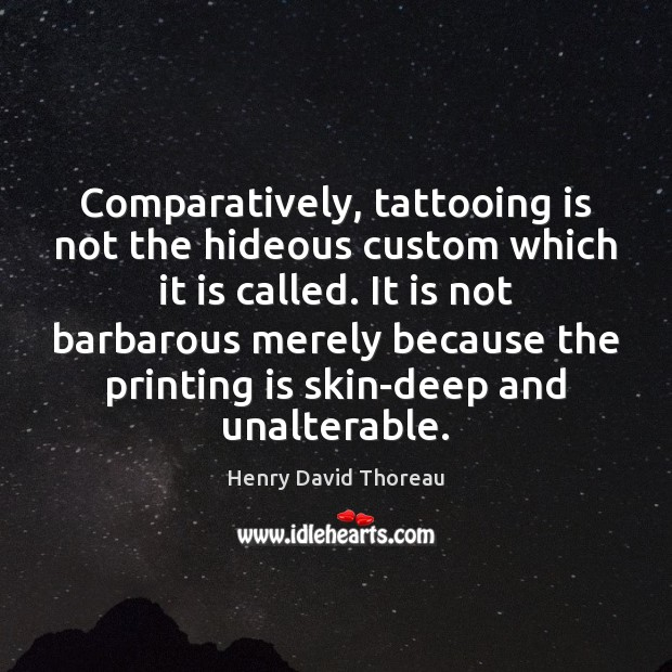 Comparatively, tattooing is not the hideous custom which it is called. It Image