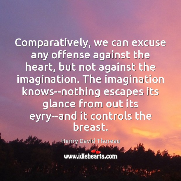 Image, Against, Any, Breast, Breasts, Comparatively, Controls, Escapes, Excuse, Glance, Glances, Heart, Imagination, Knows, Nothing, Offense, Out, The Heart