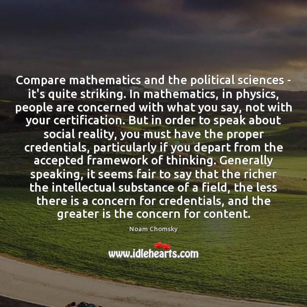 Image, Compare mathematics and the political sciences – it's quite striking. In mathematics,