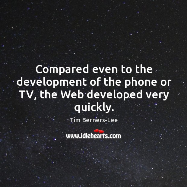 Compared even to the development of the phone or tv, the web developed very quickly. Image