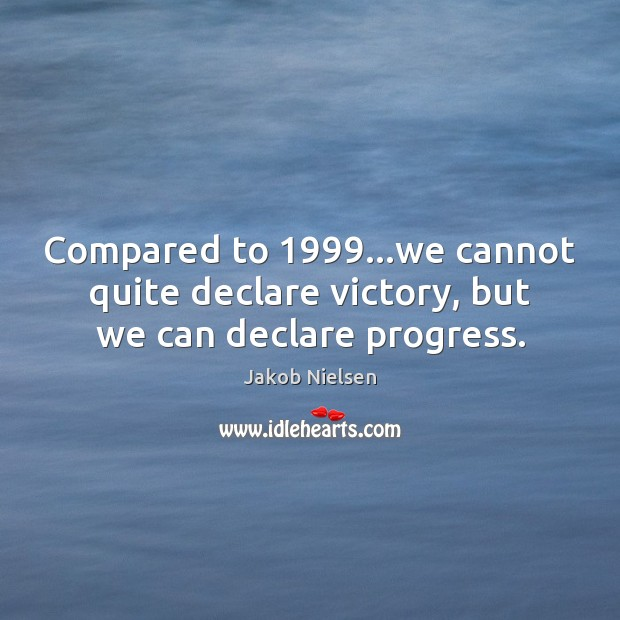 Compared to 1999…we cannot quite declare victory, but we can declare progress. Image