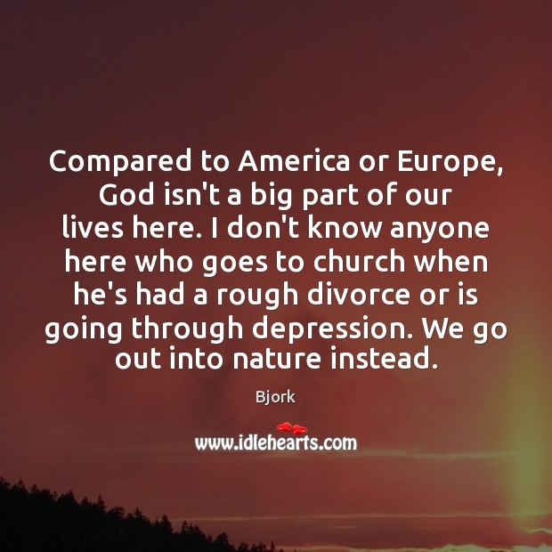 Image, Compared to America or Europe, God isn't a big part of our