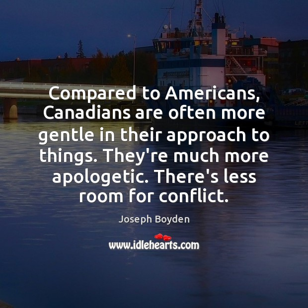 Compared to Americans, Canadians are often more gentle in their approach to Image